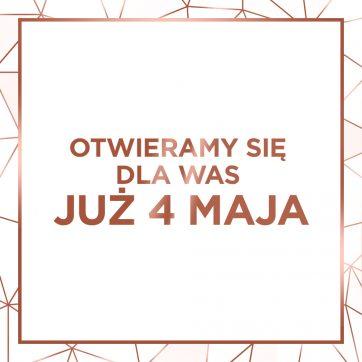 OTWIERAMY SIĘ 4 MAJA